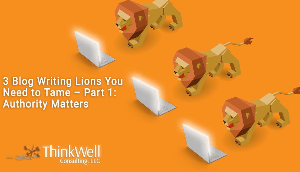 3 Blog Writing Lions You Need to Tame – Part 1: Authority Matters