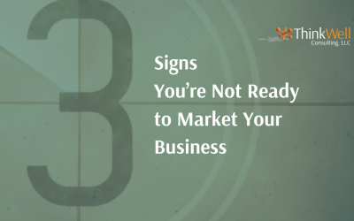 3 Signs You're Not Ready to Market Your Business